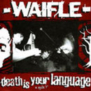 Waifle / Death Is Your Language