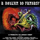 A Return to Fantasy - A Tribute to Uriah Heep