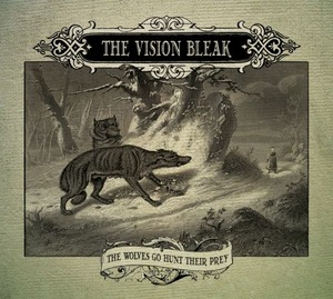 "The Vision Bleak ""The Wolves Go Hunt Their Prey"""