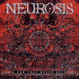 "Neurosis ""A Sun That Never Sets"""