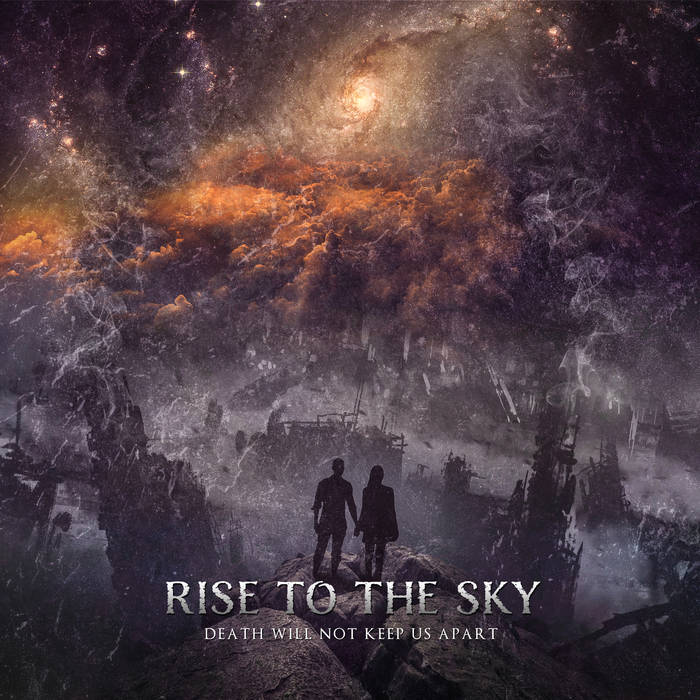"Rise to the Sky ""Death Will Not Keep Us Apart"""
