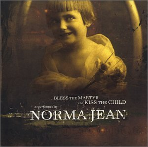 "Norma Jean ""Bless the Martyr and Kiss the Child"""