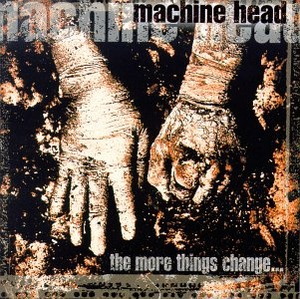 "Machine Head ""The More Things Change..."""